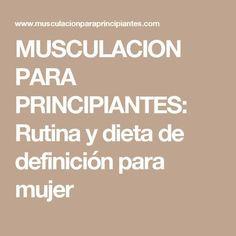 MUSCULACION PARA PRINCIPIANTES: Rutina y dieta de definición para mujer