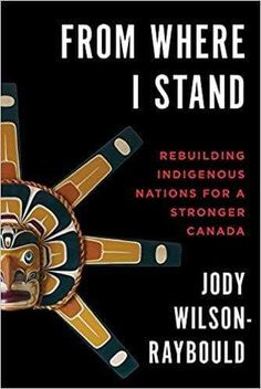 An Indigenous leader who has dedicated her life to Indigenous Rights, Jody Wilson-Raybould has represented both First Nations and the Crown at the highest levels. And she is not afraid to give Canadians what they need most – straight talk on what has to be done to move beyond our colonial legacy and achieve true reconciliation in Canada. In this powerful book, drawn from speeches and other writings, she urges all Canadians – both Indigenous and non-Indigenous – to build upon the momentum already From Where I Stand, Stand By Me, Political Reform, Asia, Self Determination, Criminal Justice System, Do What Is Right, Economic Development, First Nations
