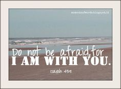 Do not be afraid the Lord is with you Isaiah - 43:5