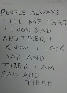 not sad, but tired