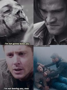 Dean will never leave Sammy, ever.