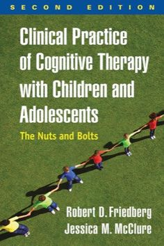 Clinical Practice of Cognitive Therapy with Children and Adolescents. Second edition