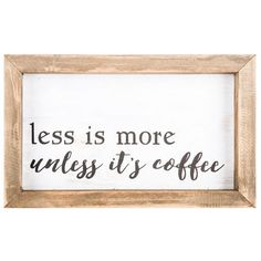 Unless It's Coffee Sign