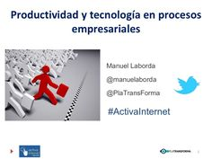 """""""Productividad y tecnología en procesos empresariales"""", por Manuel Laborda de Platransforma en #ActivaInternet Toledo vía Slideshare"""