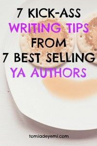 7 Writing Tips from 7 Best Selling YA Authors tomiadeyemi.com