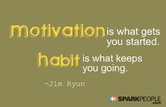 Motivation is what gets you started. Habit is what keeps you going. via @SparkPeople