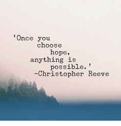 """Once you choose hope, anything is possible."" 
