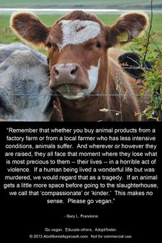 If a human being lived a wonderful live but was murdered, we would regard that as a tragedy.  If an animal gets a little more space before going to the slaughterhouse, we call that compassionate.  That makes no sense. Please go vegan!!!