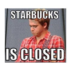 Awh!! Da face! i would open starbucks for that face