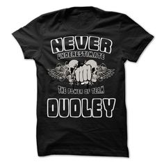 Never Underestimate The Power Of Team DUDLEY - 99 Cool Team Shirt ! - T-Shirt, Hoodie, Sweatshirt