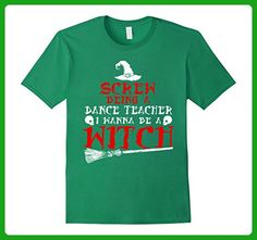 Mens Screw Being Dance Teacher I Wanna Be A Witch T-shirt XL Kelly Green - Careers professions shirts (*Amazon Partner-Link)