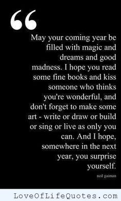 Neil Gaiman quote on a good year - http://www.loveoflifequotes.com/inspirational/neil-gaiman-quote-good-year/