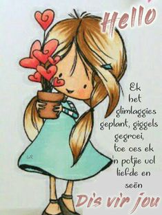 Hello , this Plant is growing with my love from heart, so do my blessing, Just for You 【translation : from Afrikaans to English】 Cute Good Morning Quotes, Good Night Quotes, Good Morning Good Night, Good Morning Wishes, Hug Pictures, Funny Pictures, Lekker Dag, Evening Greetings, Afrikaanse Quotes