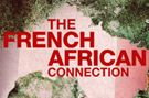 The French African Connection This series explores the dark and dramatic history of France's relationships with its former African colonies.