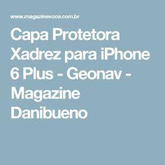 Capa Protetora Xadrez para iPhone 6 Plus - Geonav - Magazine Danibueno
