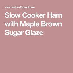 Slow Cooker Ham with Maple Brown Sugar Glaze