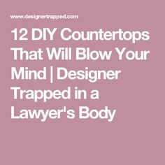 12 DIY Countertops That Will Blow Your Mind | Designer Trapped in a Lawyer's Body