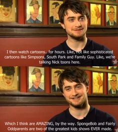 "Daniel Radcliffe is a geek. And that makes him awesome. It also says a lot about him that he calls South Park and Family Guy ""sophisticated"" cartoons..."