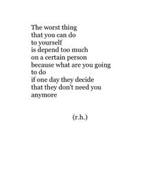 Sad quote. Depend on others. Not need you anymore.