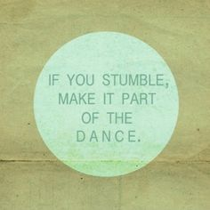 This is the root of one of the best pieces of advice I ever heard -it was from my dance teacher in high school.