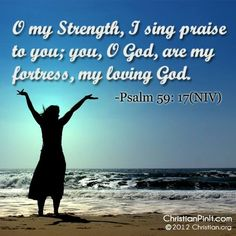 O my strength, I sing praise to you; you, O God, are my fortress, my loving God. -Psalm 59:17 Visit and like my page: https://www.facebook.com/heavenboundblog4u
