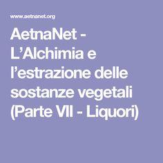 AetnaNet - L'Alchimia e l'estrazione delle sostanze vegetali (Parte VII - Liquori)