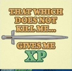 That which does not kill me... give me XP