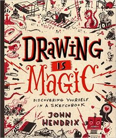 Drawing Is Magic: Discovering Yourself in a Sketchbook: John Hendrix: 9781617691379: Amazon.com: Books