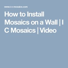 How to Install Mosaics on a Wall | I C Mosaics | Video