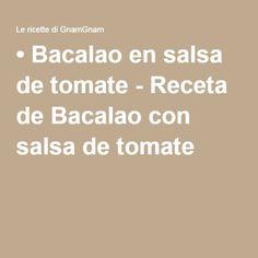 • Bacalao en salsa de tomate - Receta de Bacalao con salsa de tomate