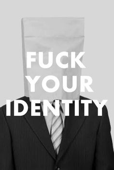 Fuck Your Identity. Black and White Photo of Man with His Head in a Paper Bag.