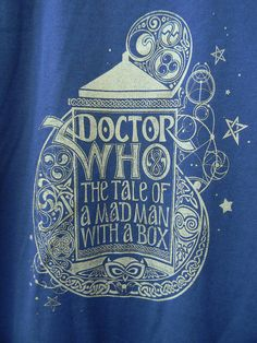 "Dr. Who T-shirt  ""Doctor Who, the tale of a madman with a box"" $18.00"