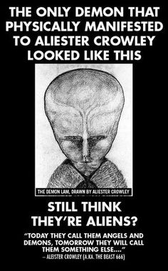 Aleister Crowley was a famous satanist and a wicked man. Beware of the deception~ aliens are real alright. They are demons who will be returning soon to fulfill end time bible prophecy during the Great Tribulation. Aliens And Ufos, Ancient Aliens, Aleister Crowley, Angels And Demons, Fallen Angels, Demonology, Believe, Ancient Mysteries, Bible Truth