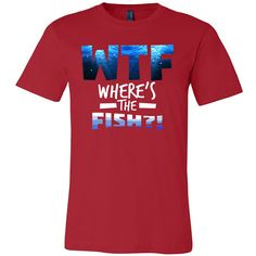 Silly WTF Where's The Fish T-Shirt - Funny Fisherman Gift Shirt