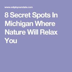 8 Secret Spots In Michigan Where Nature Will Relax You