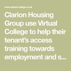 Clarion Housing Group use Virtual College to help their tenant's access training towards employment and self-development. Read the case study. Clarion Housing, Trade Association, Self Development, Case Study, College, Training, Group, Reading, University