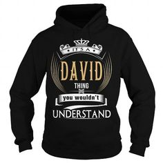 Cool  DAVID  Its a DAVID Thing You Wouldnt Understand  T Shirt Hoodie Hoodies YearName Birthday T shirts