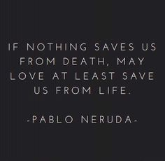 """a-beautifully-romantic-soul:     """"…may love at least save us from life."""""""