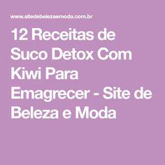 12 Receitas de Suco Detox Com Kiwi Para Emagrecer - Site de Beleza e Moda