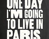 One Day I'm Going to Live In Paris - Vintage Style Print in Off White and Black - 8x10 inch on A4 type poster