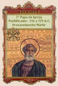 Papa São Xisto I (7º Papa). . A Igreja comemora no dia 06 de abril a festa do Papa São Xisto I, sucessor de Santo Alexandre. São Xisto era natural de Roma ...