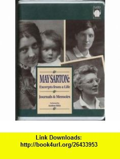 May Sarton Excerpts from a Life  Journals and Memoirs (9781883332099) May Sarton , ISBN-10: 1883332095  , ISBN-13: 978-1883332099 ,  , tutorials , pdf , ebook , torrent , downloads , rapidshare , filesonic , hotfile , megaupload , fileserve