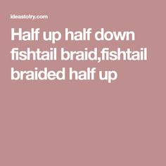 Half up half down fishtail braid,fishtail braided half up