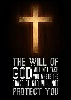 """The Will of God will not take you where the Grace of God will not protect you."" :-)"