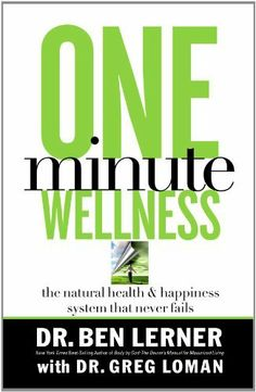 One Minute Wellness: The Natural Health & Happiness System That Never Fails by Dr. Ben Lerner. $14.54. Publication: January 2, 2007. Publisher: Thomas Nelson (January 2, 2007)