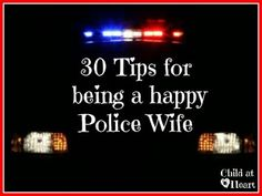 30 Tips for being a happy Police Wife (Okay, this one's for me).