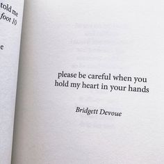 Please be careful when you hold my heart in your hands. Book Qoutes, Love Quotes Poetry, Poem Quotes, Words Quotes, Wise Words, Sayings, Life Lesson Quotes, Life Quotes, Self Reminder