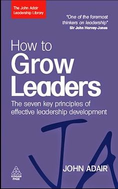 Free download or read online How To Grow Leaders,the seven key principles of effective leadership development by John Eric Adair.