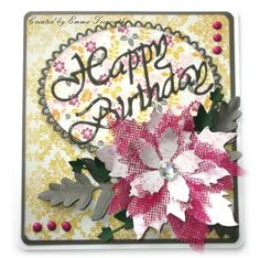 Floral birthday card, Tim Holtz tattered poinsettia die, cheerylynn birthday sentiment, My minds eye papers