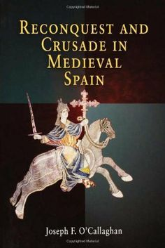 Reconquest and Crusade in Medieval Spain (The Middle Ages Series) by Joseph F. O'Callaghan, http://www.amazon.com/dp/0812218892/ref=cm_sw_r_pi_dp_vvE3rb05JYV4T